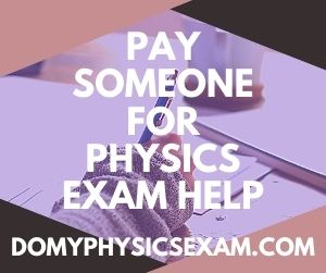 Pay Someone for Physics Exam Help